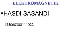 ELEKTROMAGNETIK HASDI SASANDI 135060300111022 ENERGI POTENSIAL LISTRIK Kerja