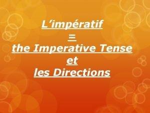 Limpratif the Imperative Tense et les Directions When