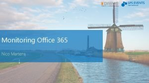 Monitoring Office 365 Nico Martens About me Nico