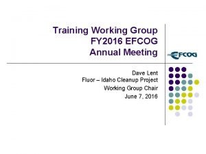 Training Working Group FY 2016 EFCOG Annual Meeting