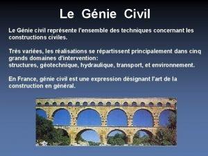Le Gnie Civil Le Gnie civil reprsente lensemble