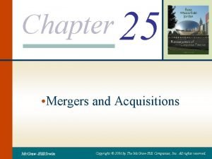 Chapter 25 Mergers and Acquisitions Mc GrawHillIrwin Copyright
