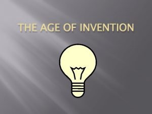 THE AGE OF INVENTION Industrial Innovations 1865 1900