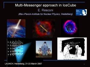 MultiMessenger approach in Ice Cube E Resconi MaxPlanckInstitute