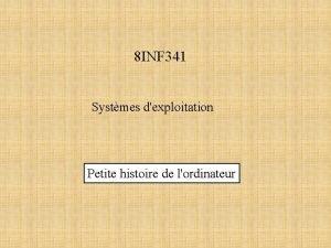8 INF 341 Systmes dexploitation Petite histoire de