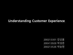 Understanding Customer Experience 200213301 200413928 200213526 1 Prologue