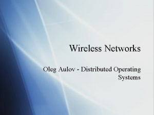 Wireless Networks Oleg Aulov Distributed Operating Systems Wireless