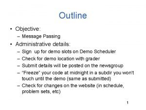 Outline Objective Message Passing Administrative details Sign up