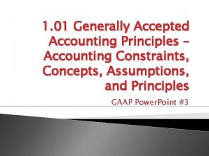 1 01 Generally Accepted Accounting Principles Accounting Constraints