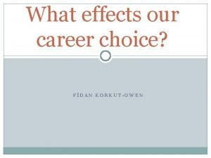 What effects our career choice FDAN KORKUTOWEN Career