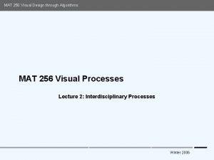 MAT 256 Visual Design through Algorithms MAT 256
