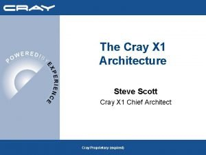 The Cray X 1 Architecture Steve Scott Cray