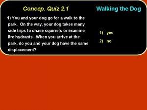 Concep Quiz 2 1 Walking the Dog 1