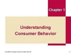 Chapter 1 Understanding Consumer Behavior Copyright Cengage Learning