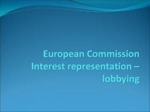 European Commission Interest representation lobbying Lobbying and interest