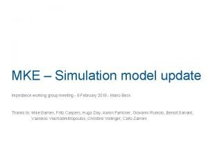 MKE Simulation model update Impedance working group meeting