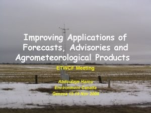 Improving Applications of Forecasts Advisories and Agrometeorological Products