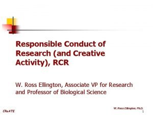 Responsible Conduct of Research and Creative Activity RCR