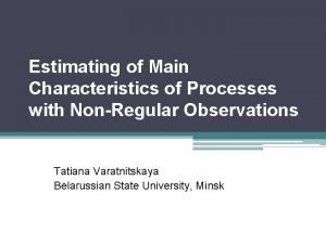 Estimating of Main Characteristics of Processes with NonRegular