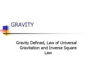 GRAVITY Gravity Defined Law of Universal Gravitation and