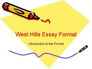 West Hills Essay Format Introduction to the Format