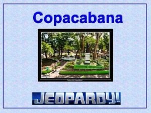 Copacabana Contestants Dont forget always phrase your answers