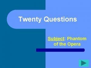 Twenty Questions Subject Phantom of the Opera Twenty