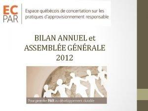BILAN ANNUEL et ASSEMBLE GNRALE 2012 AGENDA 1