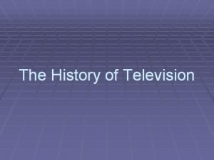 The History of Television Television Introduced to the