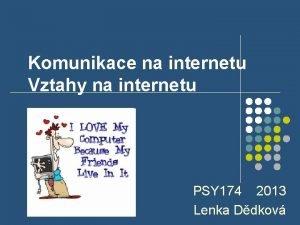 Komunikace na internetu Vztahy na internetu PSY 174
