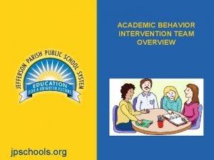 ACADEMIC BEHAVIOR INTERVENTION TEAM OVERVIEW jpschools org ACADEMIC