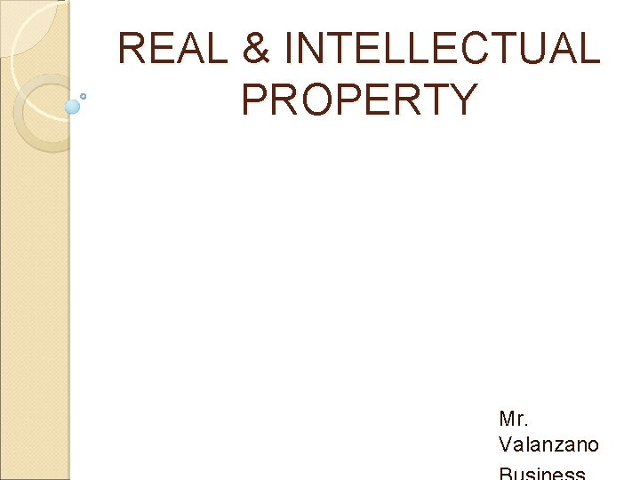 REAL INTELLECTUAL PROPERTY Mr Valanzano What is property