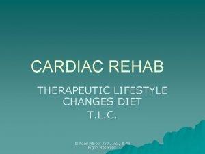 CARDIAC REHAB THERAPEUTIC LIFESTYLE CHANGES DIET T L