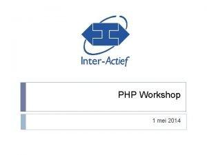 PHP Workshop 1 mei 2014 Wat gaan we