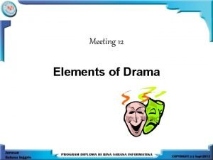 Meeting 12 Elements of Drama The word drama