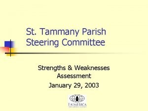 St Tammany Parish Steering Committee Strengths Weaknesses Assessment