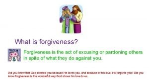 What is forgiveness Forgiveness is the act of