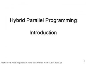 Hybrid Parallel Programming Introduction ITCS 41455145 Parallel Programming