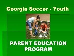 Georgia Soccer Youth PARENT EDUCATION PROGRAM Careful Children