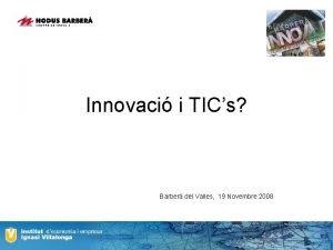 Innovaci i TICs Barber del Valles 19 Novembre
