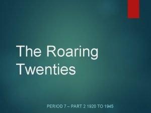 The Roaring Twenties PERIOD 7 PART 2 1920