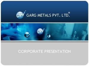 R R GARG METALS PVT LTD CORPORATE PRESENTATION