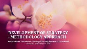 DEVELOPMENT OF STRATEGY METHODOLOGY APPROACH International Conference Strategy