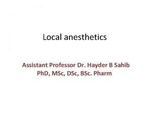 Local anesthetics Assistant Professor Dr Hayder B Sahib