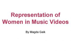 Representation of Women in Music Videos By Magda