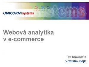 Webov analytika v ecommerce 29 listopadu 2012 Vratislav