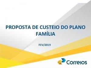 PROPOSTA DE CUSTEIO DO PLANO FAMLIA FEV2019 ELEGIBILIDADE