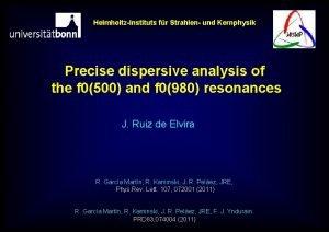 HelmholtzInstituts fr Strahlen und Kernphysik Precise dispersive analysis