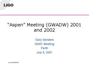 Aspen Meeting GWADW 2001 and 2002 Gary Sanders