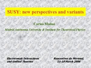 SUSY new perspectives and variants Carlos Muoz Madrid